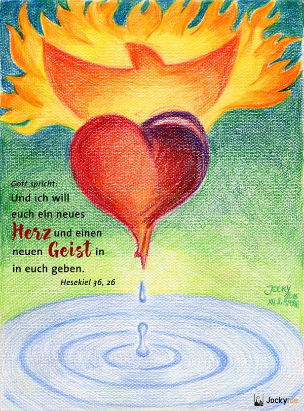 """Gott spricht: """"Und ich will euch ein neues Herz und einen neuen Geist in euch geben"""" Hesekiel 36, 26"""